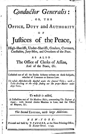 Conductor Generalis  or the Office  duty and authority of Justices of the Peace  High sheriffs  Under sheriffs  Goalers  Coroners  Constables     To which is added  a collection out of Sir Mathew Hales  concerning the descent of lands      c   Compiled by James Parker   The second edition  with large additions