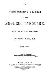 A Comprehensive Grammar of the English Language: For the Use of Schools ...