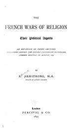 The French Wars of Religion: Their Political Aspects: An Expansion of Three Lectures Delivered Before the Oxford University Extension Summer Meeting of August, 1892
