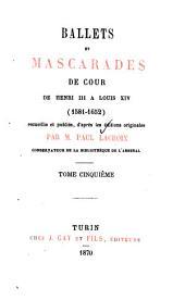 Ballets et mascarades de cour: de Henri III a Louis XIV (1581-1692) recueillis et publiés, d'après les éditions originales, Volume5