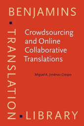 Crowdsourcing and Online Collaborative Translations: Expanding the limits of Translation Studies