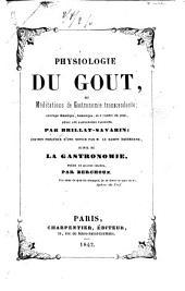 Physiologie du gout: ou Méditations de gastronomie transcendante : ouvrage théorique, historique, et à l'ordre du jour : dédié aux gastronomes parisiens