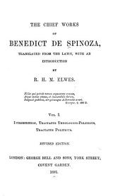 The Chief Works of Benedict de Spinoza: Introduction. Tractatus theologico-politicus. Tractatus politicus