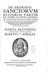 De probatis sanctorum historiis partim ex tomis Aloysii Lipomani, doctissimi episcopi, partim etiam ex egregiis manvscriptis codicibus, quarum permultae antehac nunquam in lucem prodiere