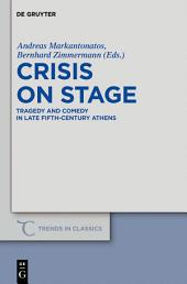 Crisis on Stage: Tragedy and Comedy in Late Fifth-Century Athens