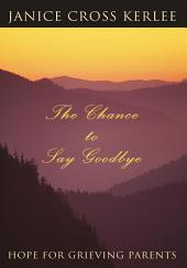 The Chance to Say Goodbye: Hope for Grieving Parents