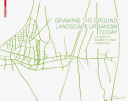 Drawing the Ground, Landscape Urbanism Today