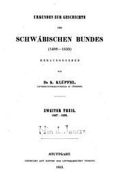 Urkunden zur Geschichte des Schwäbischen Bundes: 1488 - 1533. 1507 - 1533. 2