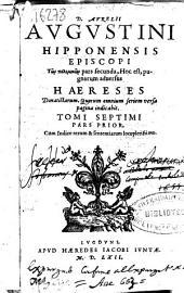 D. Aurelii Augustini ... Ton polemikon pars secunda, hoc est, Pugnarum aduersus haereses Donastiarum ...: tomi septimi pars posterior : Cum Indice rerum & sententiarum locupletissimo