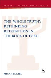 "The ""Whole Truth"": Rethinking Retribution in the Book of Tobit"