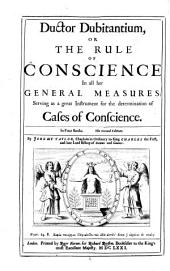 Ductor Dubitantium: Or, The Rule of Conscience in All Her General Measures; Serving as a Great Instrument for the Determination of Cases of Conscience