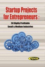 Startup Projects for Entrepreneurs  50 Highly Profitable Small   Medium Industries  2nd Revised Edition  PDF