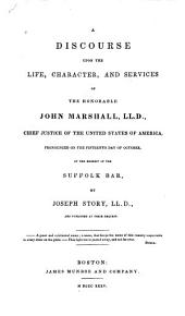 A discourse upon the life, character, and services of the Honorable John Marshall, LL.D.: chief justice of the United States of America, pronounced on the fifteenth day of October, at the request of the Suffolk bar