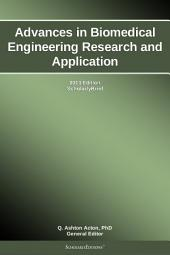 Advances in Biomedical Engineering Research and Application: 2013 Edition: ScholarlyBrief