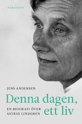 Denna dagen, ett liv: En biografi över Astrid Lindgren