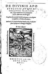 De Divinis apostolicis atque ecclesiasticis traditionibus, deque authoritate ac vi earum sacrosancta, adsertiones... authore R. P. D. Martino Peresio Aiala,...