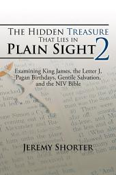 The Hidden Treasure That Lies in Plain Sight 2: Examining King James, the Letter J, Pagan Birthdays, Gentile Salvation, and the NIV Bible