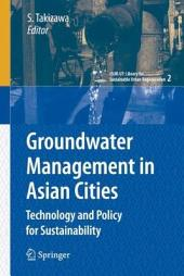Groundwater Management in Asian Cities: Technology and Policy for Sustainability