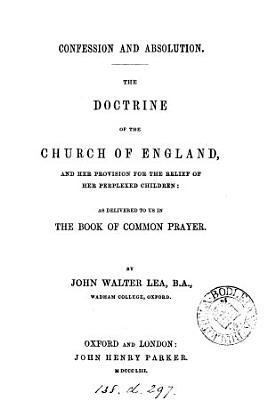 Confession and absolution  the doctrine of the Church of England as delivered to us in the Book of common prayer PDF