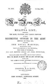 THE NEW ARMY LIST AND MILITIA LIST; EXHIBITING THE BANK, STANDING, AND VARIOUS SERVICES OF EVERY REGIMENTAL OFFICER IN THE ARMY SERVING ON FULL PAY, INCLUDING THE ROYAL MARINES; DISTINGUISHING THOSE WHO HAVE SERVED IN THE PENINSULA, WHO WERE AT WATERLOO, WHO HAVE RECEIVED MEDALS AND OTHER DISTINCTIONS, AND WHO HAVE BEEN WOUNDED, AND IN WHAT ACTIONS: WITH THE PERIOD OF SERVICE BOTH ON FULL AND HALF PAY. GIVING ALSO THE DATES OF EVERY OFFICER'S COMMISSIONS, AND DISTINGUISHING THOSE OBTAINED BY PURCHASE