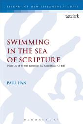 Swimming in the Sea of Scripture: Paul's Use of the Old Testament in 2 Corinthians 4:7–13:13