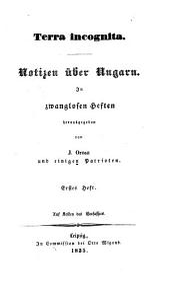 Terra incognita. Notizen über Ungarn. In zwanglosen Heften hrsg. von J. Orosz und einigen Patrioten