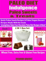 Paleo Diet Indulgence Paleo Sweets Treats Quick Paleo Snack Recipes Paleo Vegan Dessert Recipes Made With No Grain Scrumptious Dairy Free Chocolate Paleo Diet Recipes More 2 In 1 Box Set Book PDF