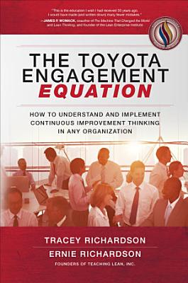 The Toyota Engagement Equation  How to Understand and Implement Continuous Improvement Thinking in Any Organization