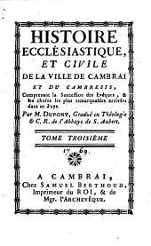 Histoire ecclésiastique et civile de la ville de Cambrai et du Cambresis...
