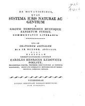 De mutationibus, quas systema iuris naturæ ac gentium a Grotii temporibus hucusque expertum fuerit, commentatio literaria: qua ad orationem aditalem die IX Octobr. CIƆ IƆ CCCV, habendam observatissime invitat Carolus Henricus Ludovicus Poelitz, Volume 1