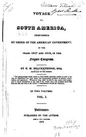 Voyage to South America: Performed by Order of the American Government, in the Years 1817 and 1818, in the Frigate Congress, Volume 1