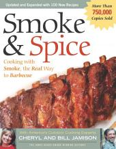 Smoke & Spice - Revised Edition: Cooking With Smoke, the Real Way to Barbecue