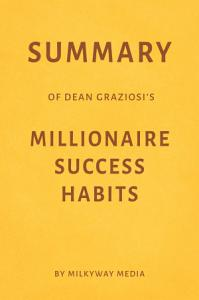 Summary of Dean Graziosi's Millionaire Success Habits by Milkyway Media Book