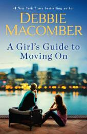 A Girl's Guide to Moving On: A Novel