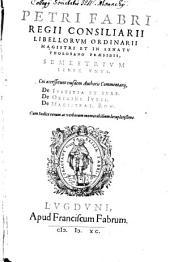 Semestres: Liber Vnvs : Cui accesserunt eiusdem Authoris Commentarij, De Ivstitia Et Ivre. De Origine Ivris. De Magistrat. Rom. ...