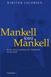 Mankell (om) Mankell: Kurt Wallander og verdens tilstand