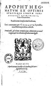 Apophthegmatum ex optimis utriusque linguae scriptoribus... Parabolarum item seu Similitudinum, Loci communes per Conradum Lycosthenem Rubeaquensem collecti... (Carmen Th. Naogeorgi)