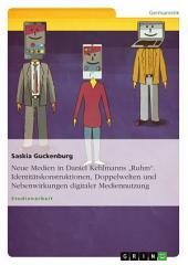 """Neue Medien in Daniel Kehlmanns """"Ruhm"""". Identitätskonstruktionen, Doppelwelten und Nebenwirkungen digitaler Mediennutzung"""