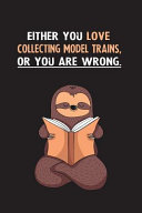 Either You Love Collecting Model Trains  Or You Are Wrong  PDF