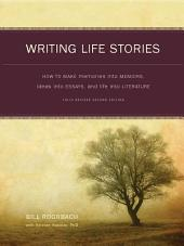 Writing Life Stories: How To Make Memories Into Memoirs, Ideas Into Essays And Life Into Literature, Edition 2