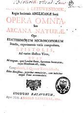 Opera omnia, seu arcana naturae ope exactissimorum microscopiorum detecta, experimentis variis comprobata: Volume 1