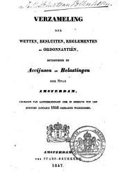 Verzameling der wetten, besluiten, reglementen en ordonnantiën betreff. de accijnsen en belastingen der stad Amsterdam, ..