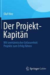Der Projekt-Kapitän: Mit seemännischer Gelassenheit Projekte zum Erfolg führen