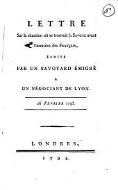Lettre sur la situation ou se trouvoit la Savoye avant l'invasion des français, écrit par un savoyard émigré a un négociant de Lyon. 26 Fevrier 1793: Numéro4