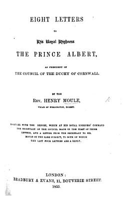 Eight Letters to His Royal Highness the Prince Albert  as President of the Council of the Duchy of Cornwall PDF