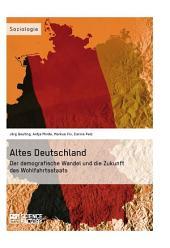 Altes Deutschland. Der demografische Wandel und die Zukunft des Wohlfahrtsstaats