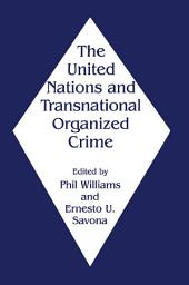 The United Nations and Transnational Organized Crime