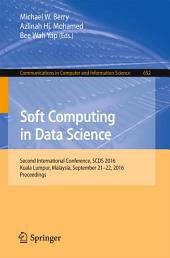 Soft Computing in Data Science: Second International Conference, SCDS 2016, Kuala Lumpur, Malaysia, September 21-22, 2016, Proceedings
