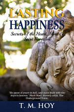 Lasting Happiness: Secrets of the Heart, Mind & Spirit Revealed