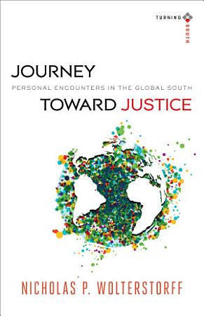 Journey toward Justice  Turning South  Christian Scholars in an Age of World Christianity  PDF